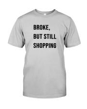 Broke But Still Shopping Shirt Classic T-Shirt tile