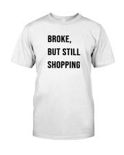 Broke But Still Shopping Shirt Classic T-Shirt front