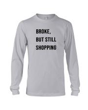 Broke But Still Shopping Shirt Long Sleeve Tee thumbnail