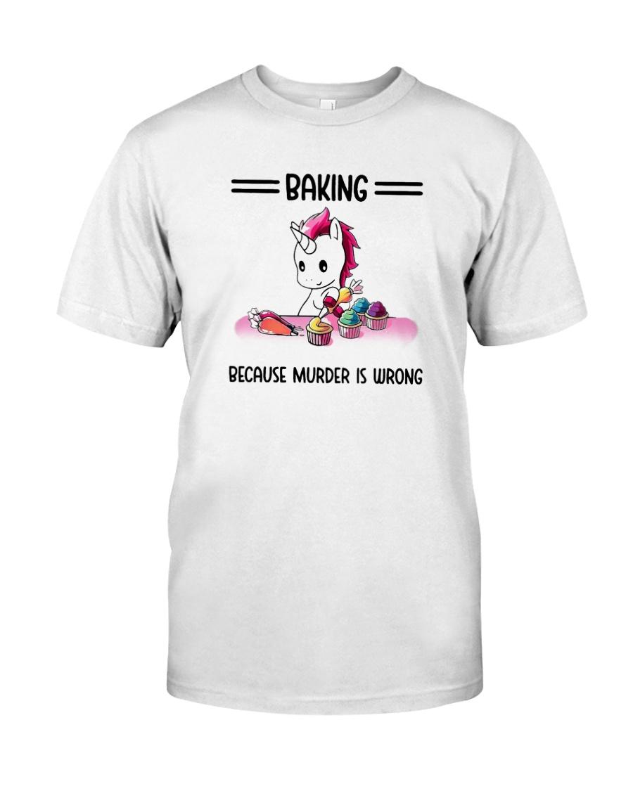 Unicorn Baking Because Murder Is Wrong Shirt Classic T-Shirt