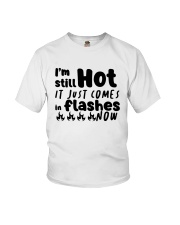 I'm Still Hot It Just Comes In Flashes Now Shirt Youth T-Shirt thumbnail