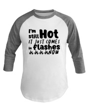 I'm Still Hot It Just Comes In Flashes Now Shirt Baseball Tee thumbnail
