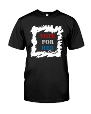 Political Election Vote For Her Shirt Classic T-Shirt front