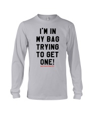 Quit Touching Shit I'm In My Bag Trying Shirt Long Sleeve Tee thumbnail