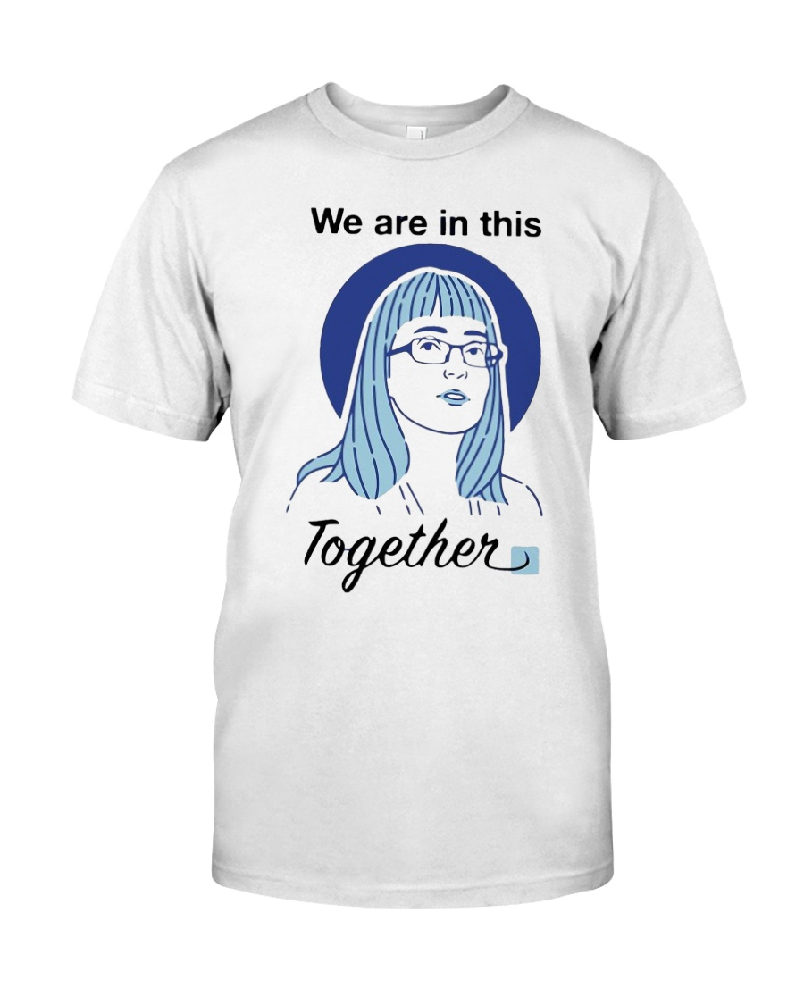 We Are In This Together Hinshaw T Shirt Classic T-Shirt