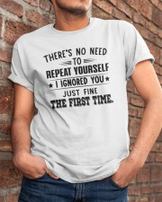 There's No Need To Repeat Yourself I Shirt Classic T-Shirt apparel-classic-tshirt-lifestyle-26