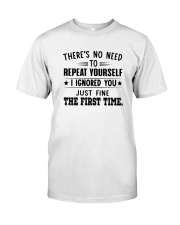 There's No Need To Repeat Yourself I Shirt Classic T-Shirt front