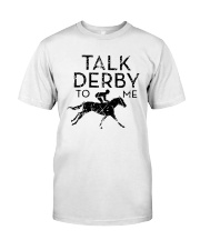 Horse Racing Talk Derby To Me Shirt Classic T-Shirt front