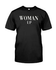 Woman Up Shirt Classic T-Shirt front