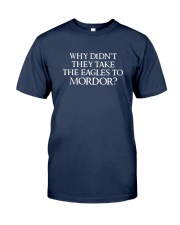 Why Didn't They Take The Eagles To Mordor Shirt Classic T-Shirt tile