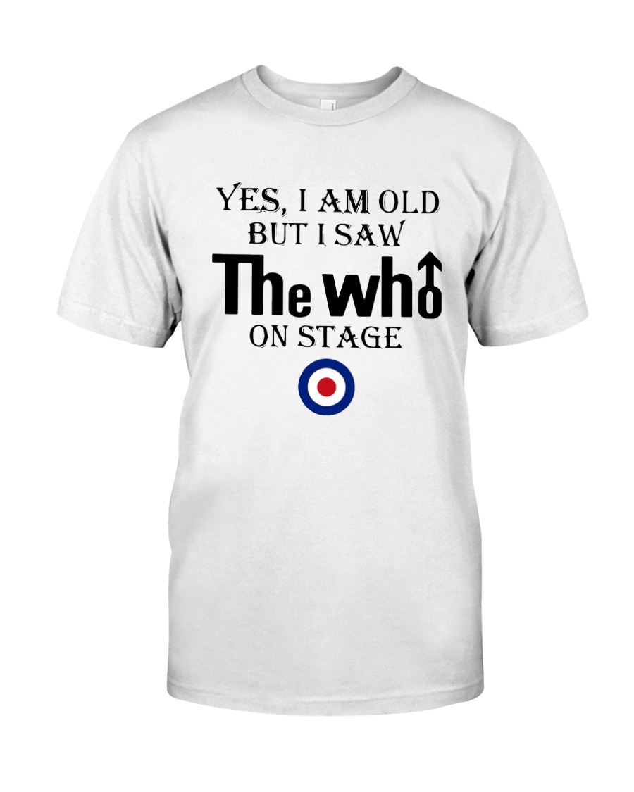 Yes I Am Old But I Saw The Who On Stage Shirt Classic T-Shirt