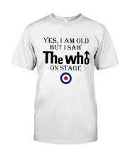 Yes I Am Old But I Saw The Who On Stage Shirt Classic T-Shirt front