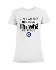 Yes I Am Old But I Saw The Who On Stage Shirt Premium Fit Ladies Tee thumbnail