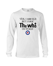 Yes I Am Old But I Saw The Who On Stage Shirt Long Sleeve Tee thumbnail