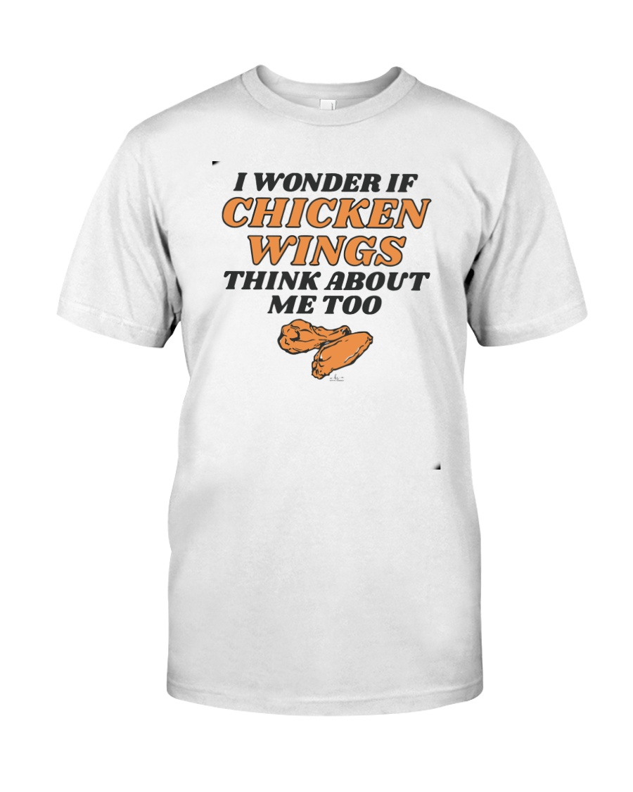 I Wonder If Chicken Wings Think About Me Too Shirt Classic T-Shirt