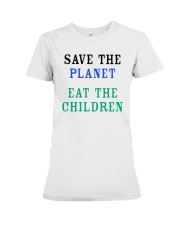 Official Save The Planet Eat The Children Shirt Premium Fit Ladies Tee thumbnail