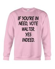 If Youre In Need Vote Walter Yes Indeed Shirt Crewneck Sweatshirt thumbnail