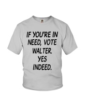 If Youre In Need Vote Walter Yes Indeed Shirt Youth T-Shirt thumbnail