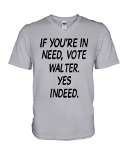 If Youre In Need Vote Walter Yes Indeed Shirt V-Neck T-Shirt thumbnail