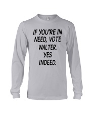 If Youre In Need Vote Walter Yes Indeed Shirt Long Sleeve Tee thumbnail