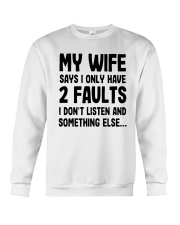My Wife Says I Only Have 2 Faults I Listen Shirt Crewneck Sweatshirt thumbnail