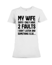 My Wife Says I Only Have 2 Faults I Listen Shirt Premium Fit Ladies Tee thumbnail