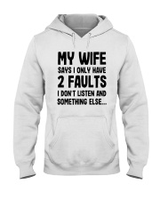 My Wife Says I Only Have 2 Faults I Listen Shirt Hooded Sweatshirt thumbnail