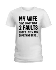 My Wife Says I Only Have 2 Faults I Listen Shirt Ladies T-Shirt thumbnail