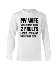 My Wife Says I Only Have 2 Faults I Listen Shirt Long Sleeve Tee thumbnail