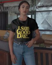 I Said Good Day Shirt Classic T-Shirt apparel-classic-tshirt-lifestyle-05