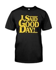 I Said Good Day Shirt Classic T-Shirt front
