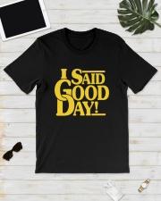 I Said Good Day Shirt Classic T-Shirt lifestyle-mens-crewneck-front-17