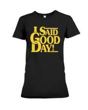 I Said Good Day Shirt Premium Fit Ladies Tee thumbnail