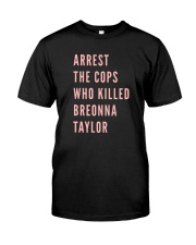 Arrest The Cops That Killed Breonna Shirt Classic T-Shirt front
