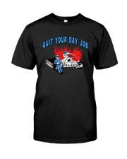 Quit Your Day Job Shirt Classic T-Shirt front