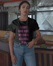 I Can't Have Kids My Dog Is Allergic Shirt Classic T-Shirt apparel-classic-tshirt-lifestyle-05