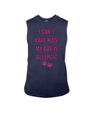 I Can't Have Kids My Dog Is Allergic Shirt Sleeveless Tee thumbnail