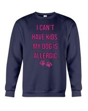 I Can't Have Kids My Dog Is Allergic Shirt Crewneck Sweatshirt thumbnail