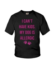 I Can't Have Kids My Dog Is Allergic Shirt Youth T-Shirt thumbnail
