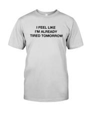 I Feel Like I'm Already Tired Tomorrow Shirt Premium Fit Mens Tee thumbnail