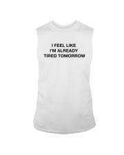 I Feel Like I'm Already Tired Tomorrow Shirt Sleeveless Tee thumbnail