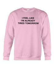 I Feel Like I'm Already Tired Tomorrow Shirt Crewneck Sweatshirt thumbnail