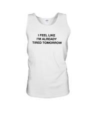 I Feel Like I'm Already Tired Tomorrow Shirt Unisex Tank thumbnail