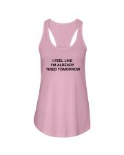 I Feel Like I'm Already Tired Tomorrow Shirt Ladies Flowy Tank thumbnail