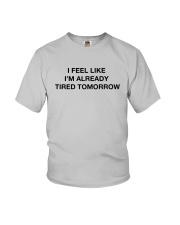 I Feel Like I'm Already Tired Tomorrow Shirt Youth T-Shirt thumbnail