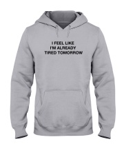 I Feel Like I'm Already Tired Tomorrow Shirt Hooded Sweatshirt thumbnail