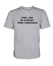 I Feel Like I'm Already Tired Tomorrow Shirt V-Neck T-Shirt thumbnail