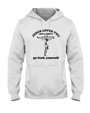 Jesus Loves You But I Dont Go Fuck Yourself Shirt Hooded Sweatshirt thumbnail