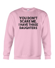 You Don't Scare Me I Have Three Daughters Shirt Crewneck Sweatshirt thumbnail