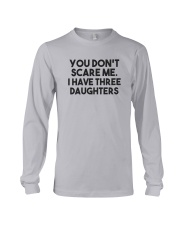 You Don't Scare Me I Have Three Daughters Shirt Long Sleeve Tee thumbnail